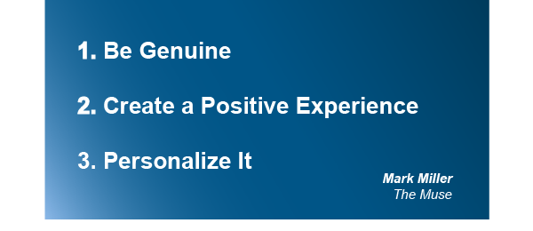 1. Be Genuine 2. Create a Positive Experience 3. Personalize It
